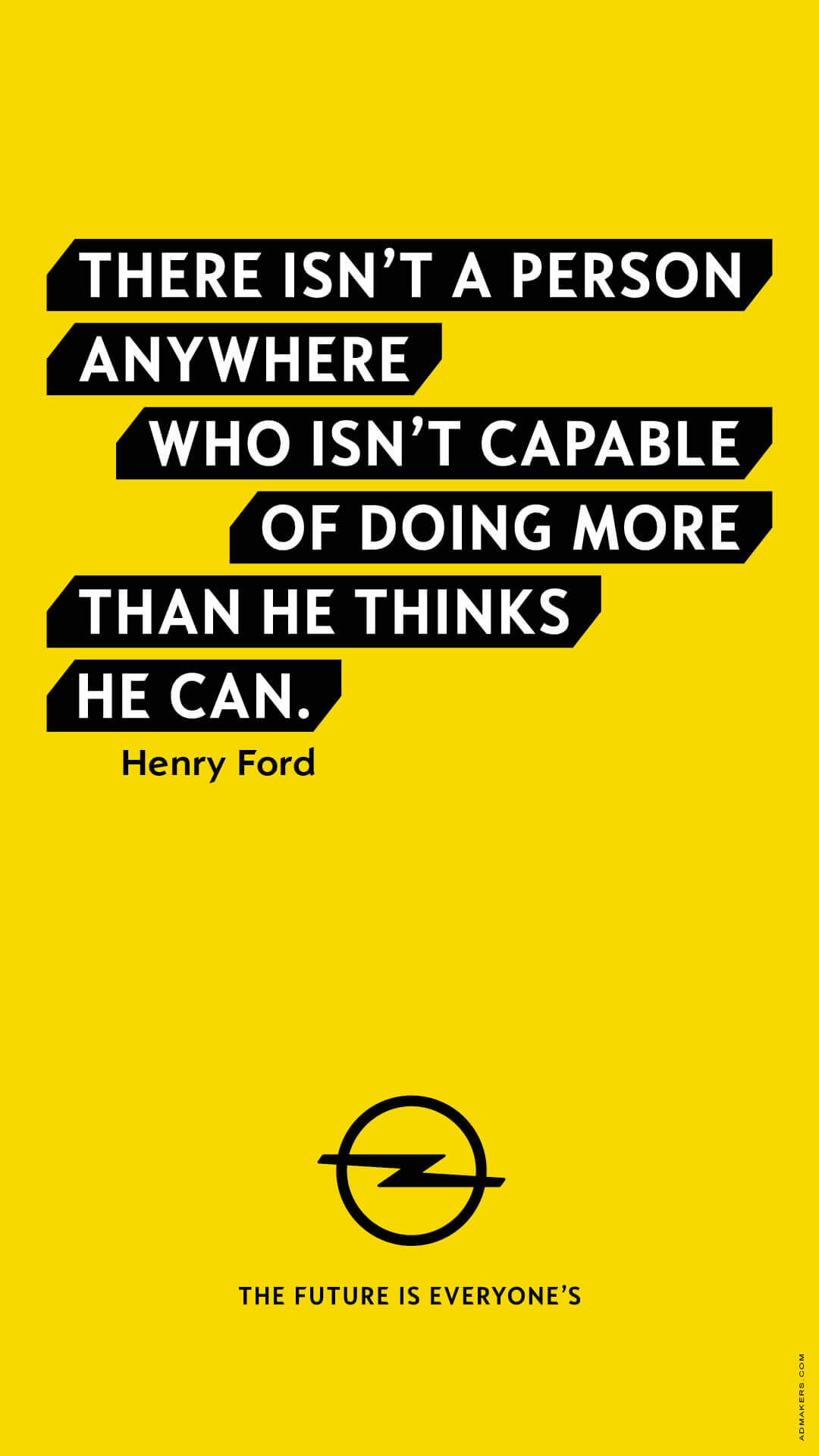 There isn't a person anywhere who isn't capable of doing more than he thinks he can.