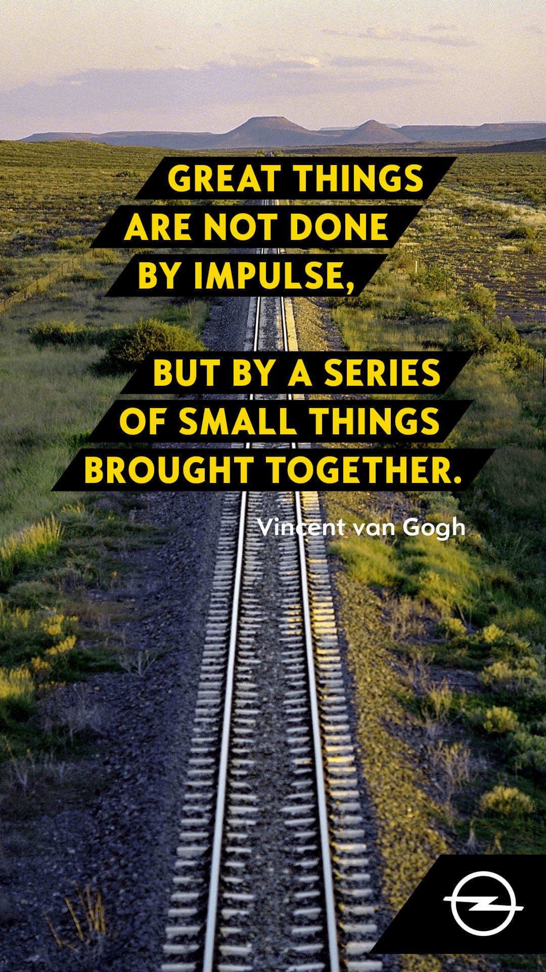 Great things are not done by impulse, but by a series of small things brought together.